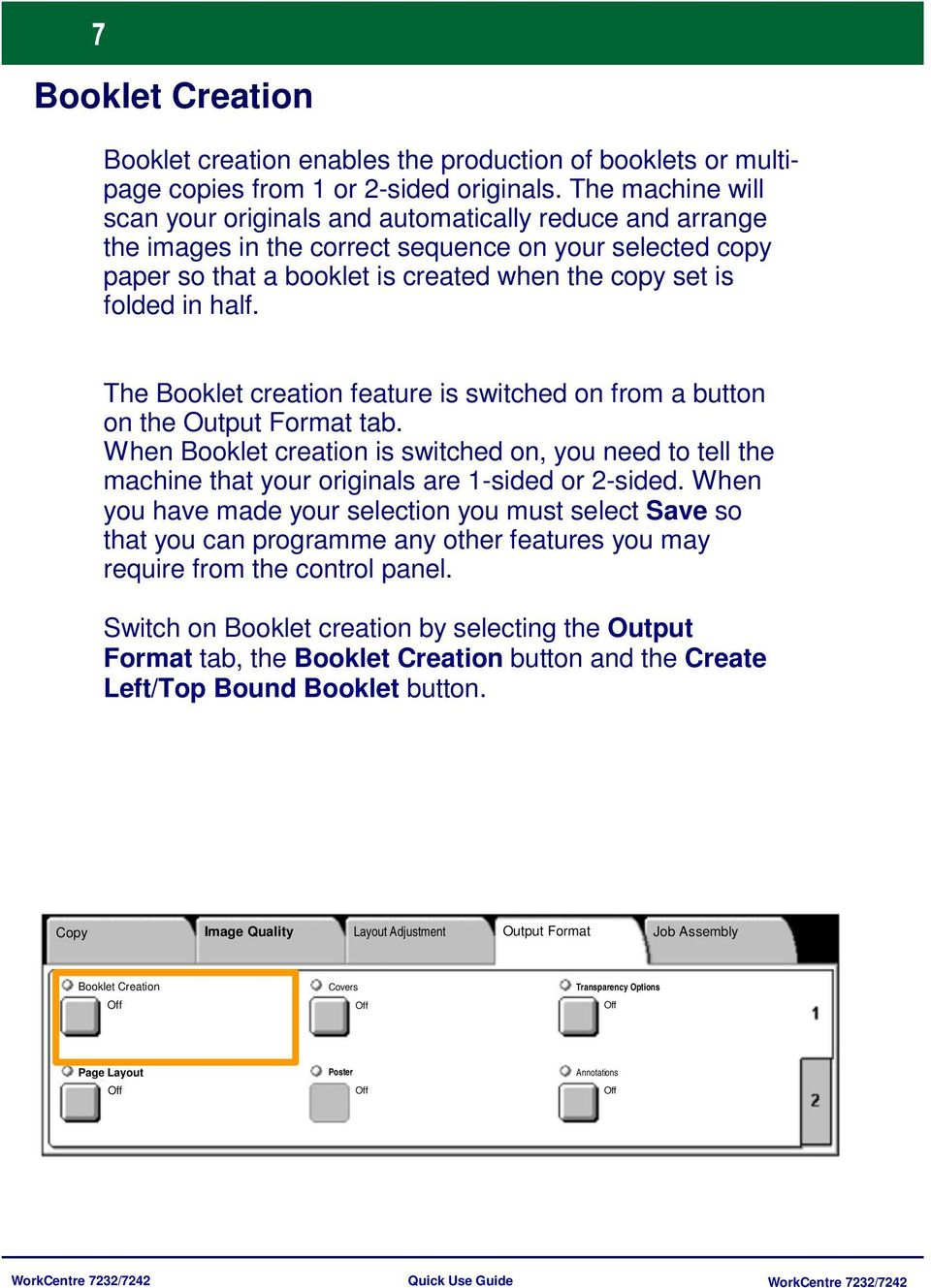 half. The Booklet creation feature is switched on from a button on the Output Format tab. When Booklet creation is switched on, you need to tell the machine that your originals are 1-sided or 2-sided.