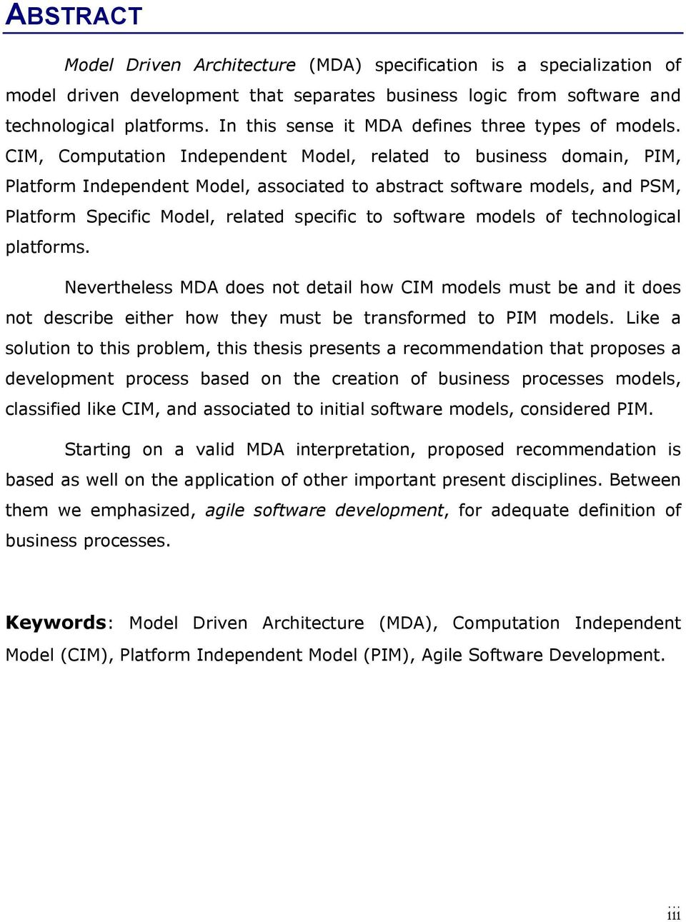 CIM, Computation Independent Model, related to business domain, PIM, Platform Independent Model, associated to abstract software models, and PSM, Platform Specific Model, related specific to software