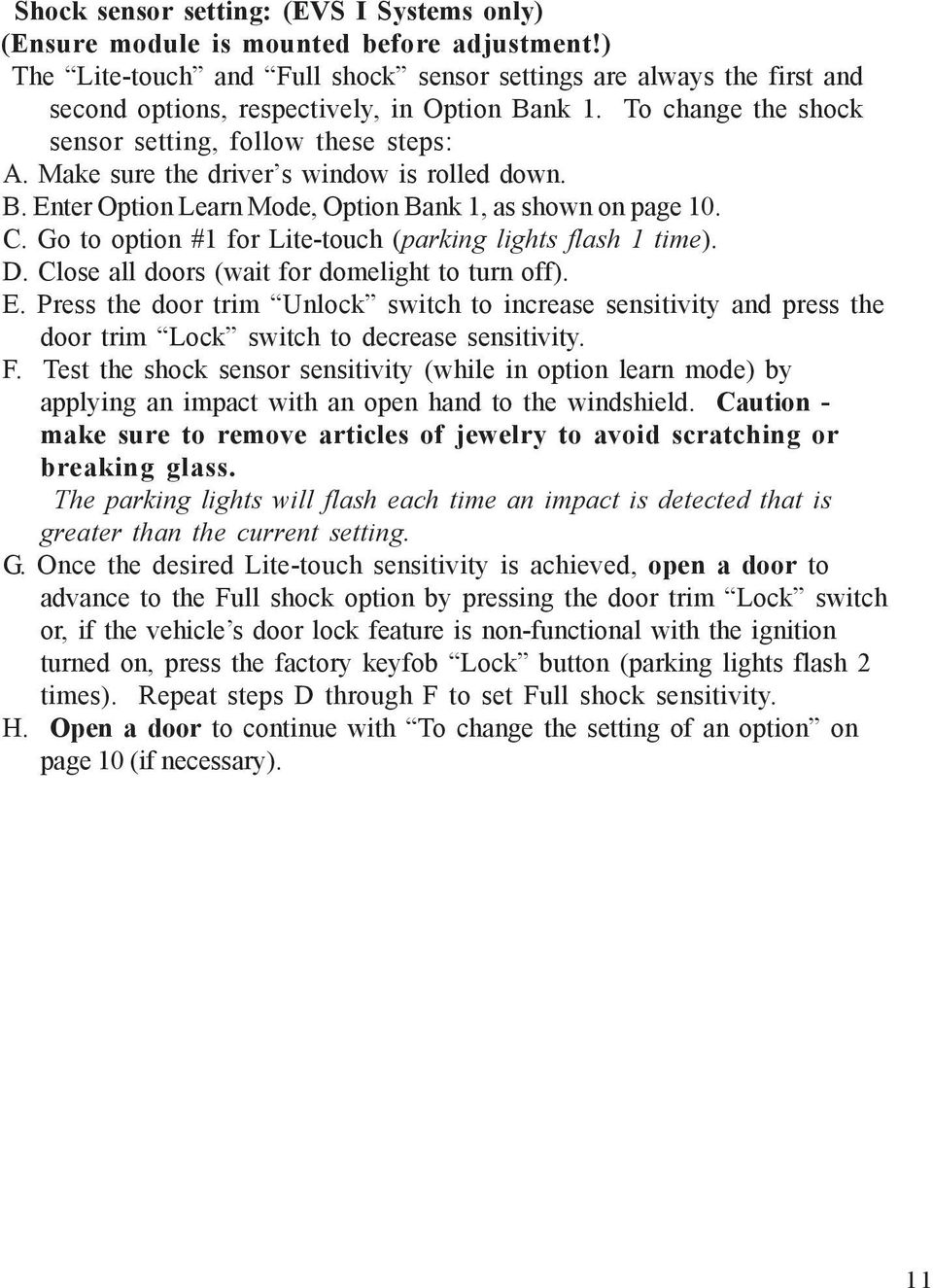 Make sure the driver s window is rolled down. B. Enter Option Learn Mode, Option Bank 1, as shown on page 10. C. Go to option #1 for Lite-touch (parking lights flash 1 time). D.