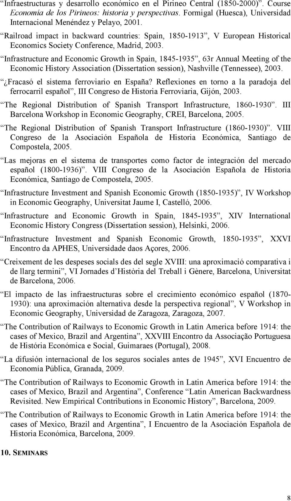 Infrastructure and Economic Growth in Spain, 1845-1935, 63r Annual Meeting of the Economic History Association (Dissertation session), Nashville (Tennessee), 2003.