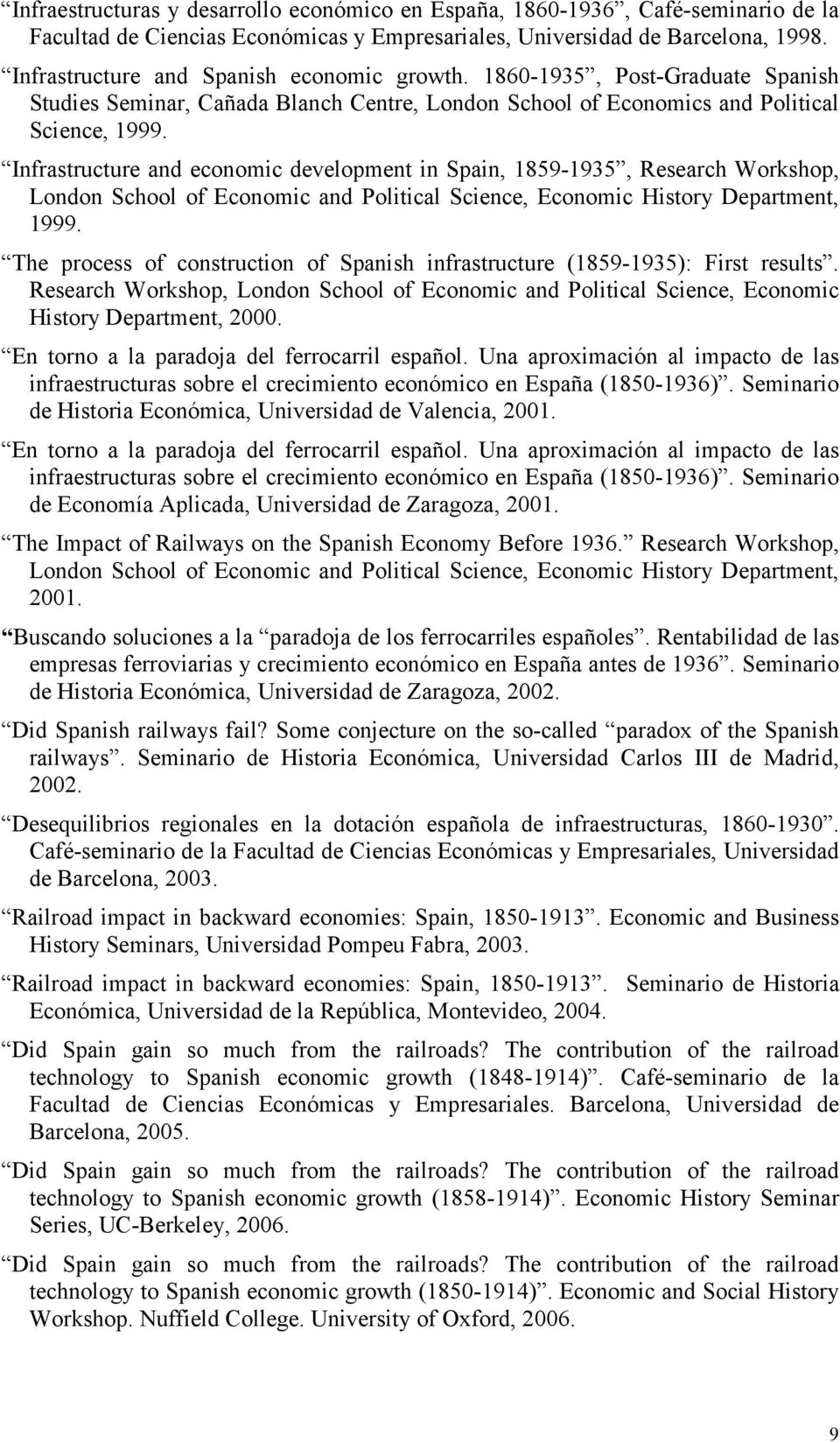 Infrastructure and economic development in Spain, 1859-1935, Research Workshop, London School of Economic and Political Science, Economic History Department, 1999.