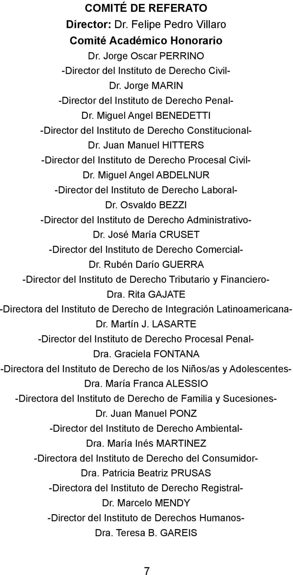 Juan Manuel HITTERS -Director del Instituto de Derecho Procesal Civil- Dr. Miguel Angel ABDELNUR -Director del Instituto de Derecho Laboral- Dr.