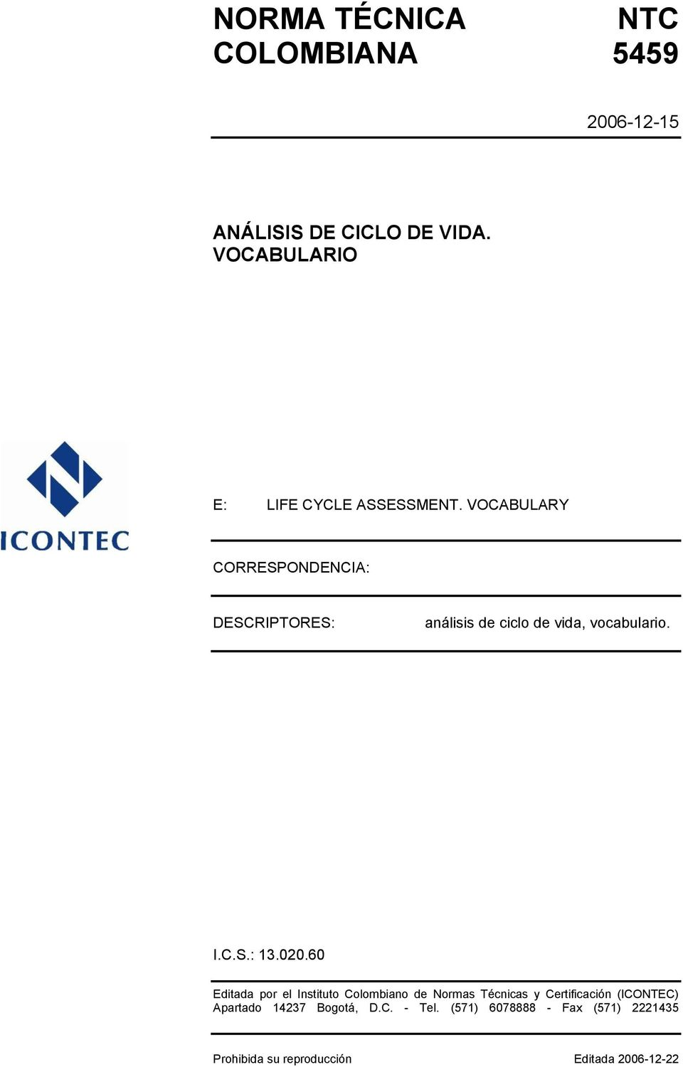VOCABULARY CORRESPONDENCIA: DESCRIPTORES: análisis de ciclo de vida, vocabulario. I.C.S.: 13.020.