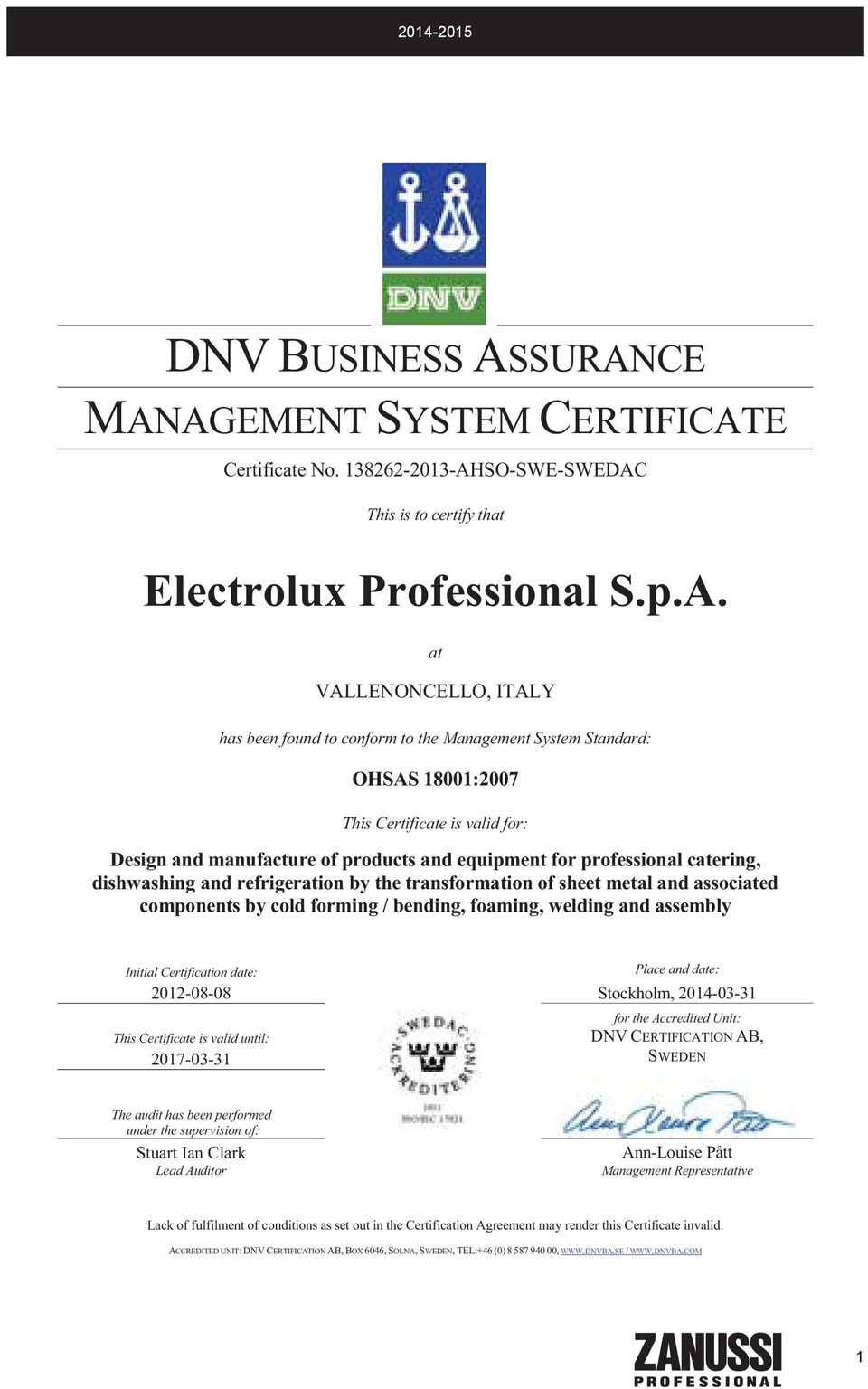 Management System Standard: OHSAS 18001:2007 This Certificate is valid for: Design and manufacture of products and equipment for professional catering, dishwashing and refrigeration by the