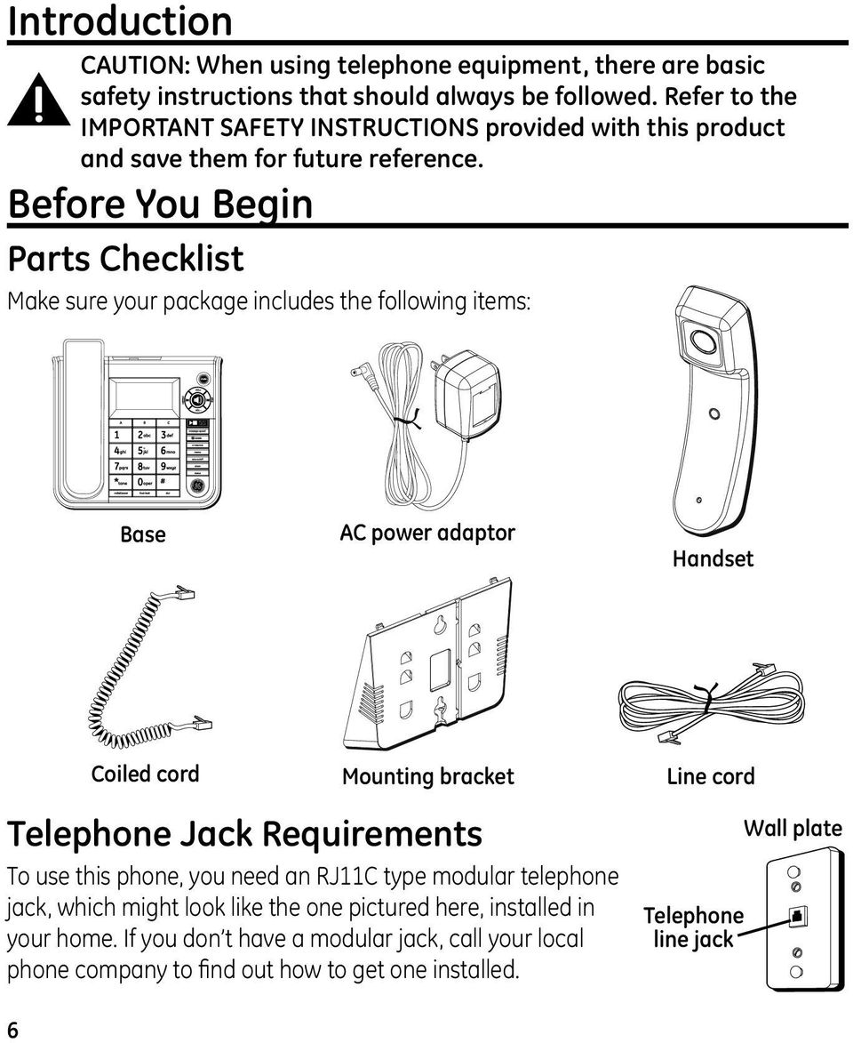 Before You Begin Parts Checklist Make sure your package includes the following items: Base AC power adaptor Handset Coiled cord Mounting bracket Line cord Telephone Jack
