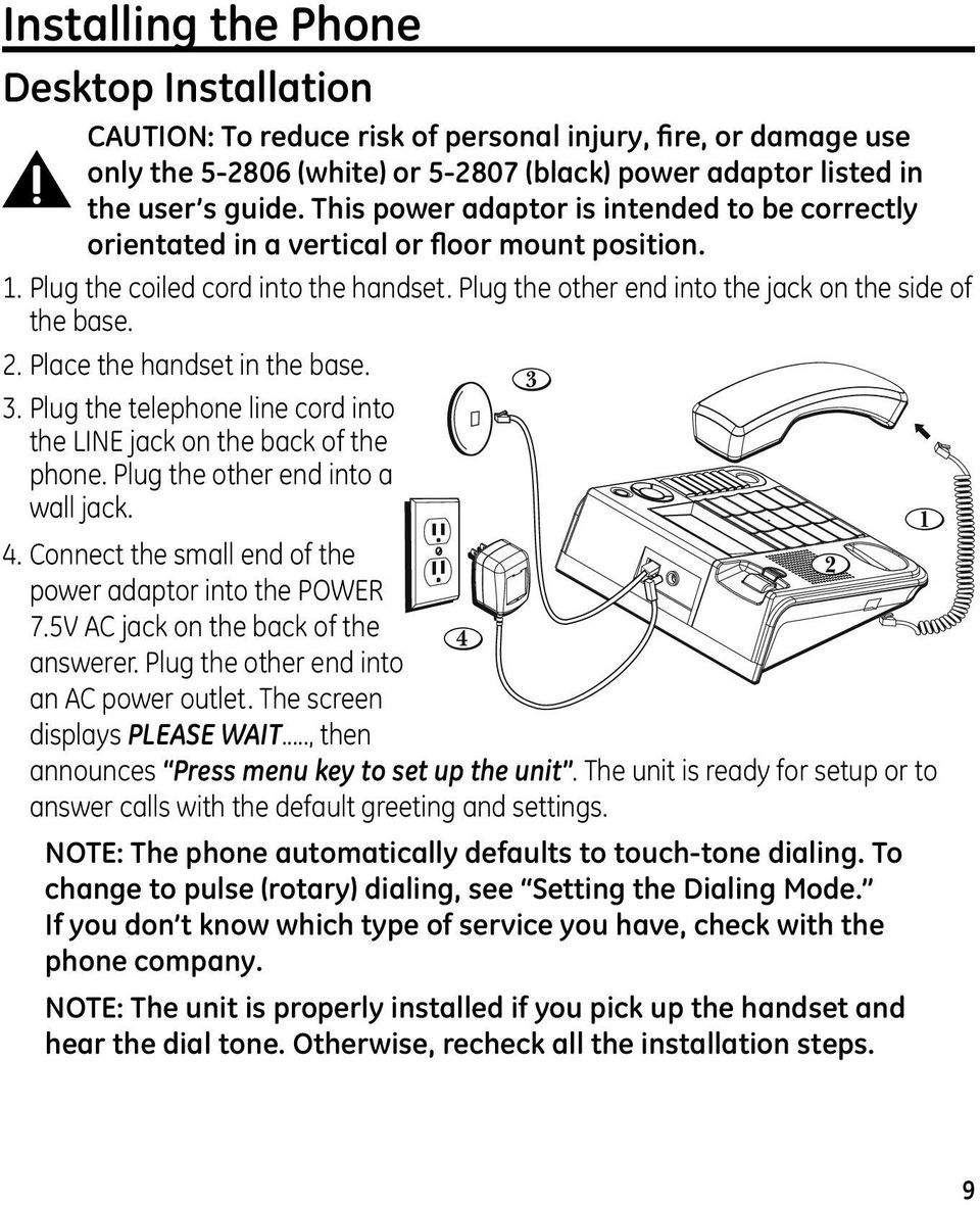 Place the handset in the base. 3 3. Plug the telephone line cord into the LINE jack on the back of the phone. Plug the other end into a wall jack. 1 4.