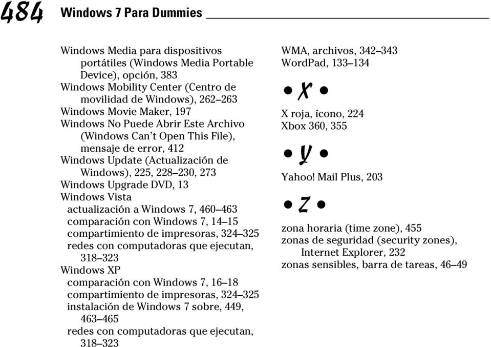 actualización a Windows 7, 460 463 comparación con Windows 7, 14 15 compartimiento de impresoras, 324 325 redes con computadoras que ejecutan, 318 323 Windows XP comparación con Windows 7, 16 18