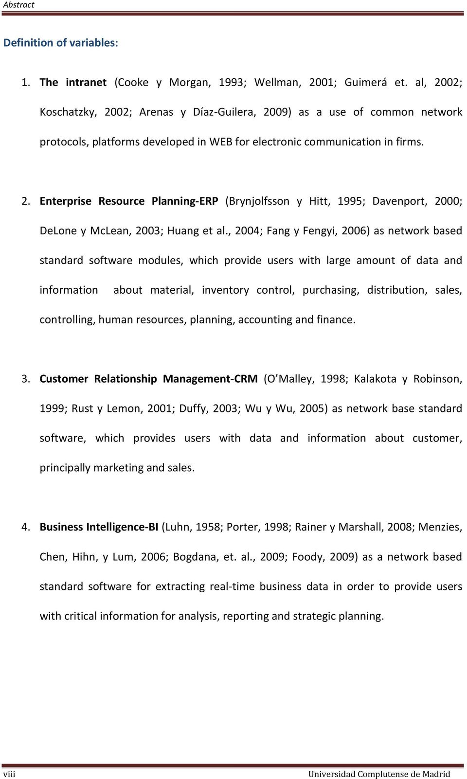 , 2004; Fang y Fengyi, 2006) as network based standard software modules, which provide users with large amount of data and information about material, inventory control, purchasing, distribution,