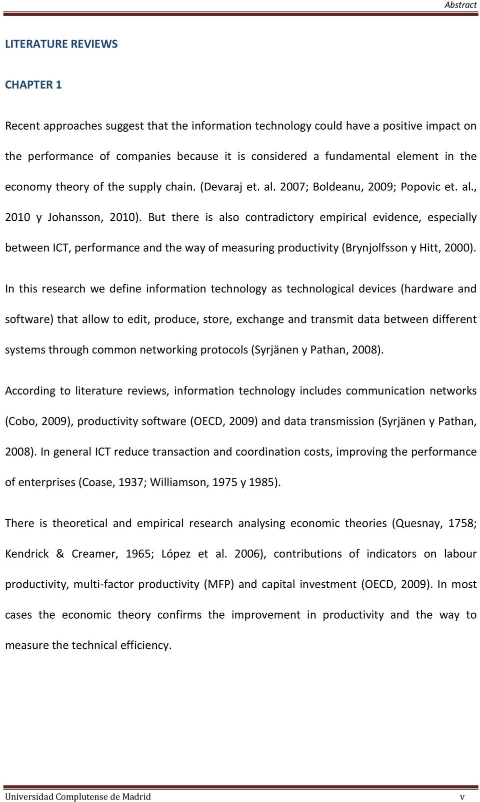But there is also contradictory empirical evidence, especially between ICT, performance and the way of measuring productivity (Brynjolfsson y Hitt, 2000).