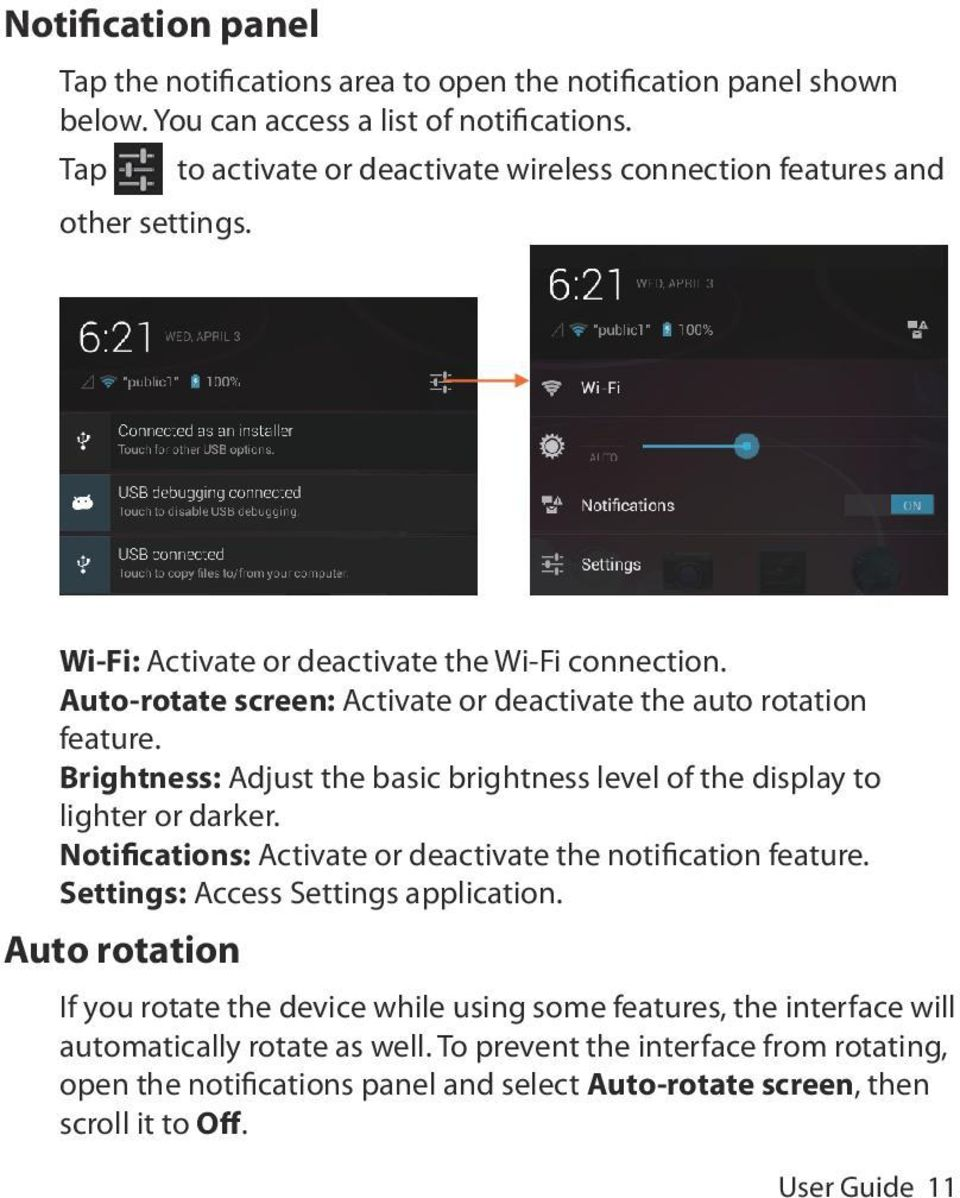 Auto-rotate screen: Activate or deactivate the auto rotation feature. Brightness: Adjust the basic brightness level of the display to lighter or darker.