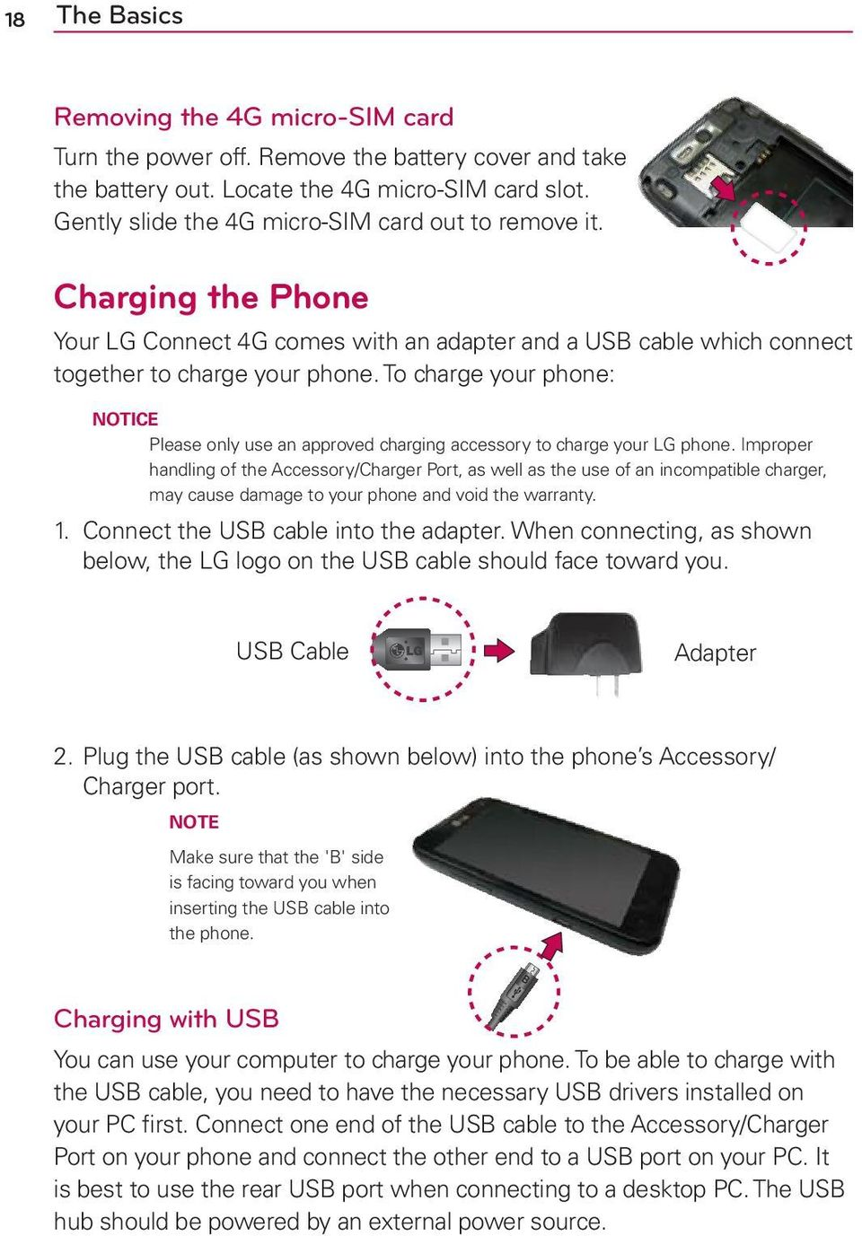 To charge your phone: NOTICE Please only use an approved charging accessory to charge your LG phone.