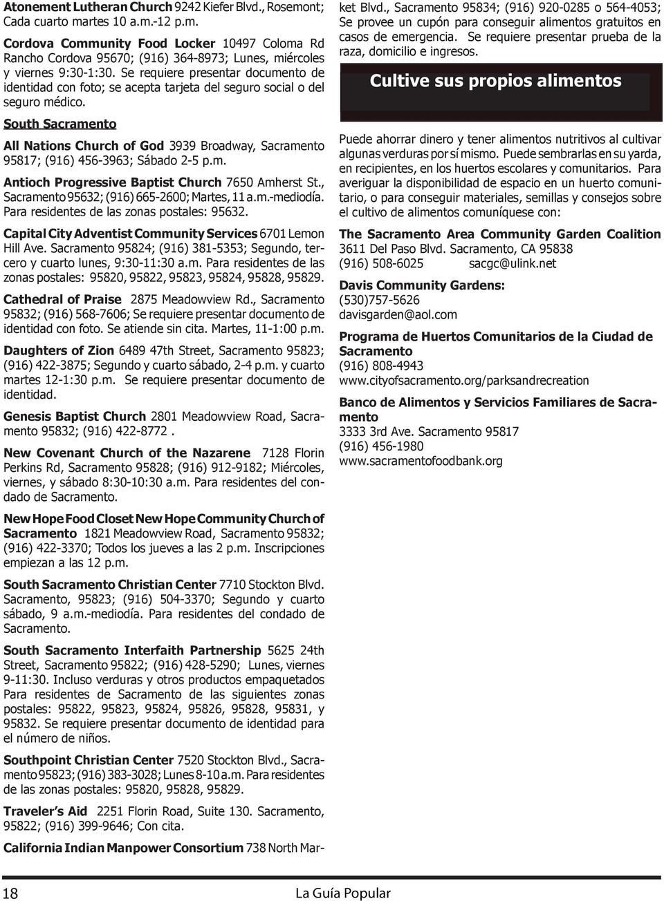 South Sacramento All Nations Church of God 3939 Broadway, Sacramento 95817; (916) 456-3963; Sábado 2-5 p.m. Antioch Progressive Baptist Church 7650 Amherst St.