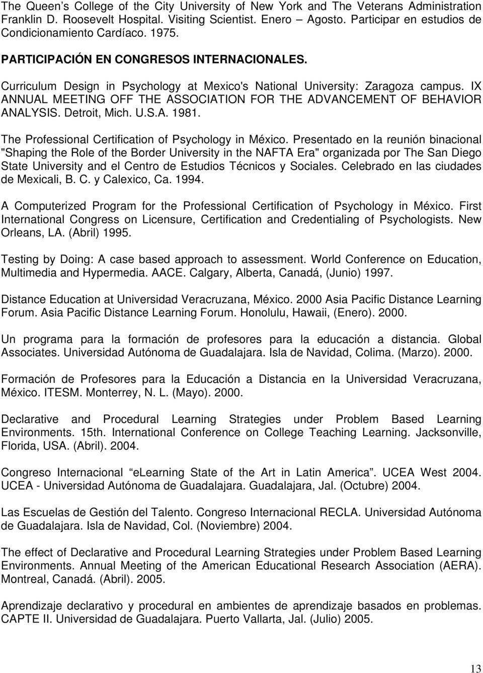IX ANNUAL MEETING OFF THE ASSOCIATION FOR THE ADVANCEMENT OF BEHAVIOR ANALYSIS. Detroit, Mich. U.S.A. 1981. The Professional Certification of Psychology in México.