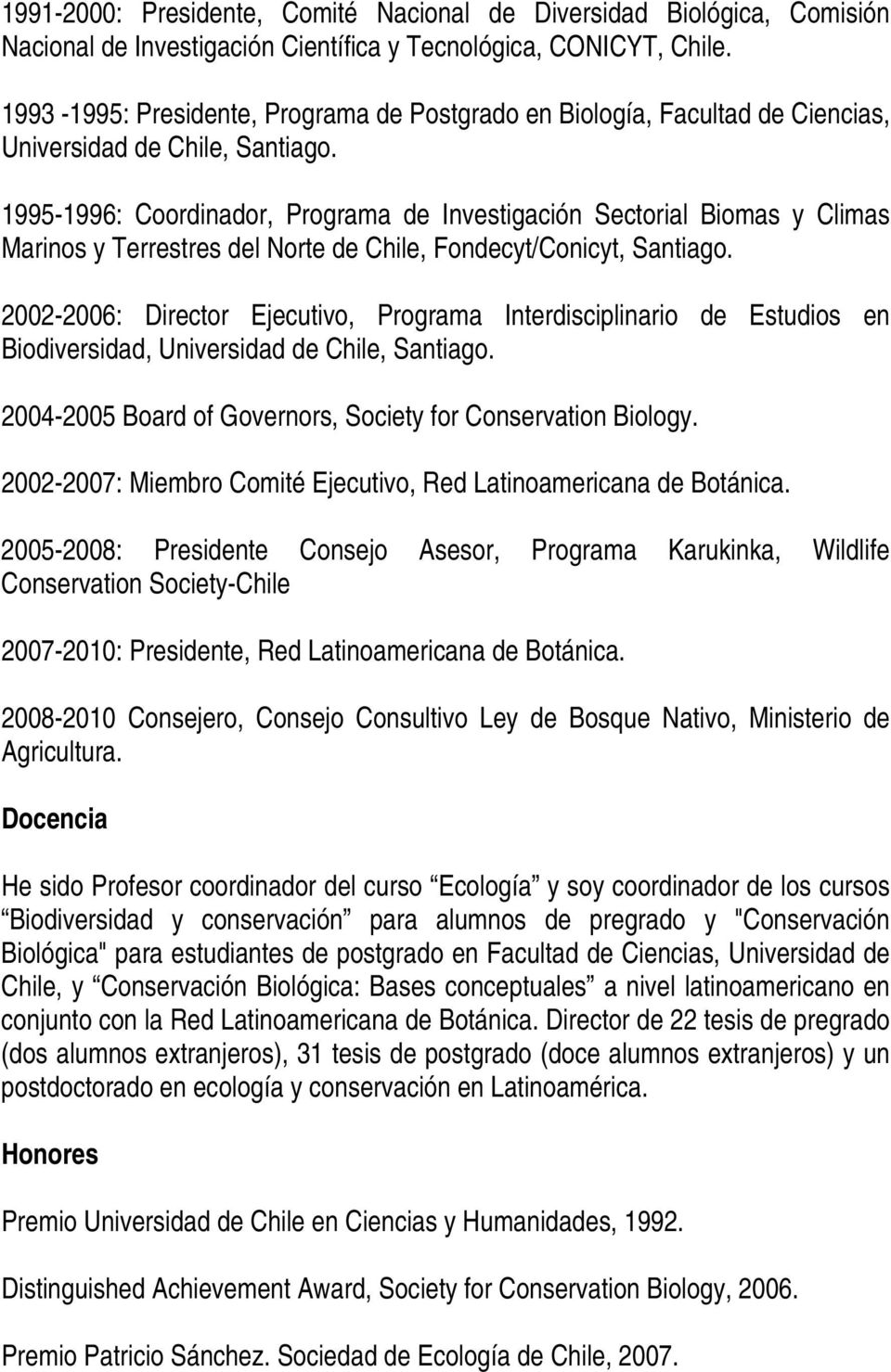 del Norte de Chile, Fondecyt/Conicyt, 2002-2006: Director Ejecutivo, Programa Interdisciplinario de Estudios en Biodiversidad, Universidad de Chile, 2004-2005 Board of Governors, Society for