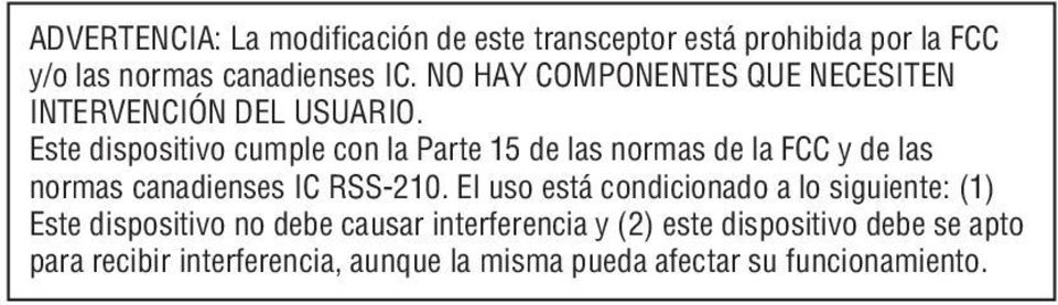 Este dispositivo cumple con la Parte 15 de las normas de la FCC y de las normas canadienses IC RSS-210.