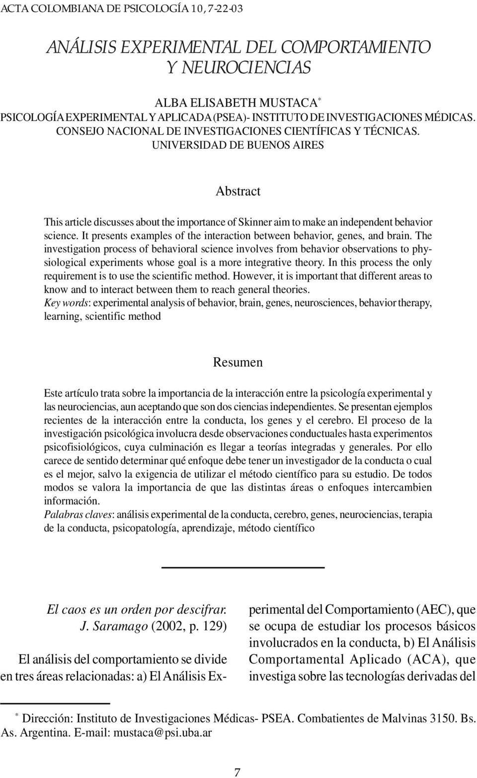 UNIVERSIDAD DE BUENOS AIRES Abstract This article discusses about the importance of Skinner aim to make an independent behavior science.