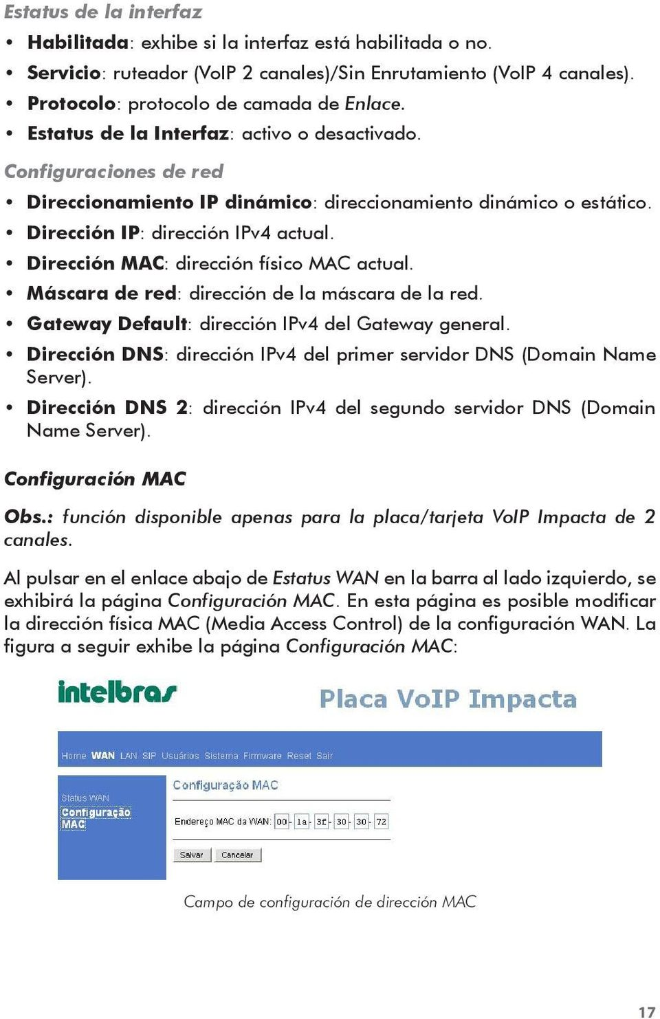 Dirección MAC: dirección físico MAC actual. Máscara de red: dirección de la máscara de la red. Gateway Default: dirección IPv4 del Gateway general.