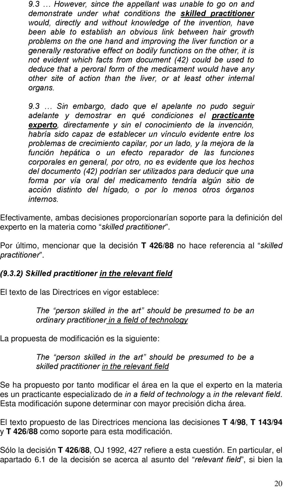 document (42) could be used to deduce that a peroral form of the medicament would have any other site of action than the liver, or at least other internal organs. 9.