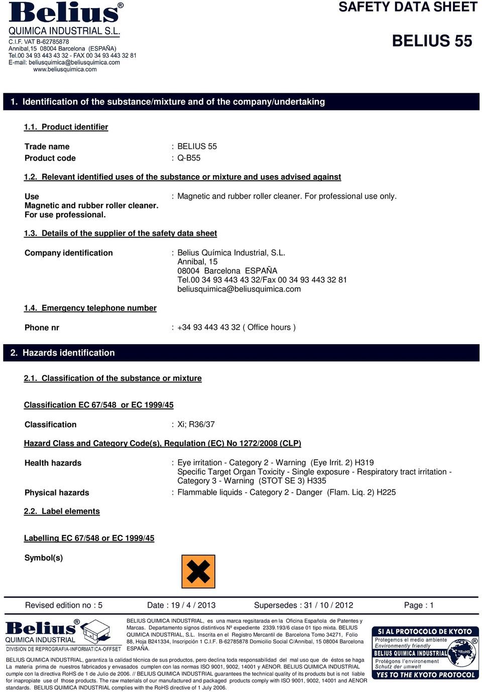 For professional use only. 1.3. Details of the supplier of the safety data sheet Company identification : Belius Química Industrial, S.L. Annibal, 15 08004 Barcelona ESPAÑA Tel.