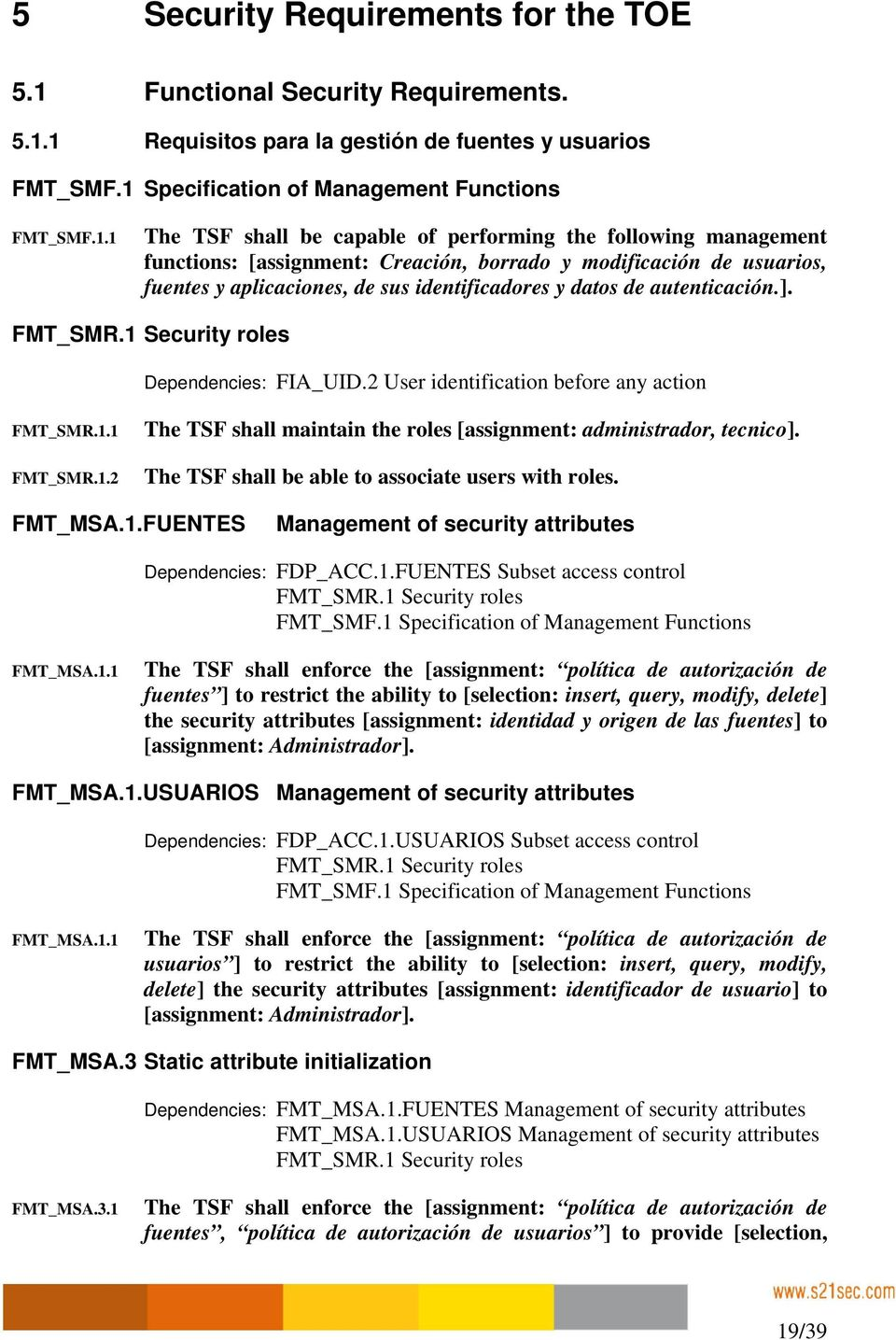 1 Requisitos para la gestión de fuentes y usuarios FMT_SMF.1 Specification of Management Functions FMT_SMF.1.1 The TSF shall be capable of performing the following management functions: [assignment: