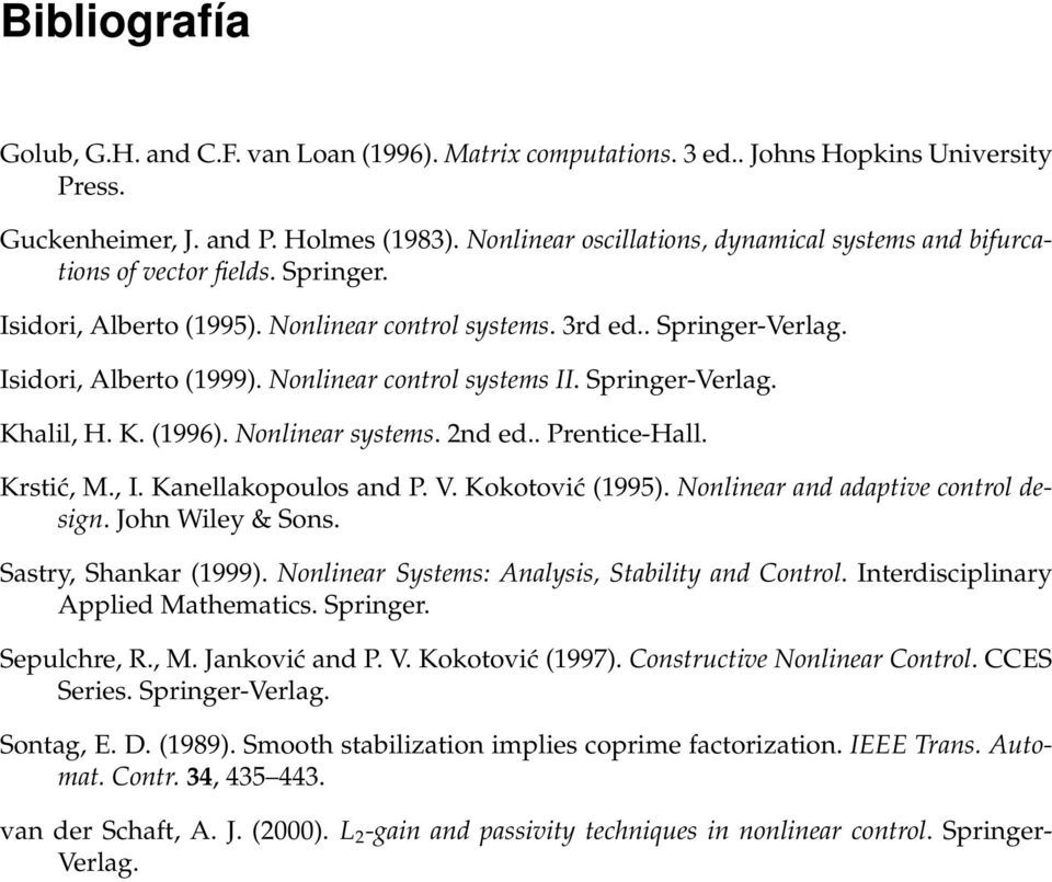 Nonlinear control systems II. Springer-Verlag. Khalil, H. K. (1996). Nonlinear systems. 2nd ed.. Prentice-Hall. Krstić, M., I. Kanellakopoulos and P. V. Kokotović (1995).