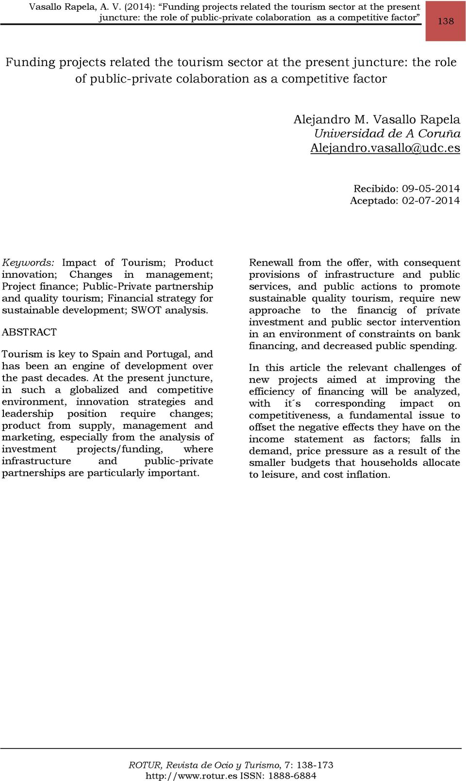 es Recibido: 09-05-2014 Aceptado: 02-07-2014 Keywords: Impact of Tourism; Product innovation; Changes in management; Project finance; Public-Private partnership and quality tourism; Financial