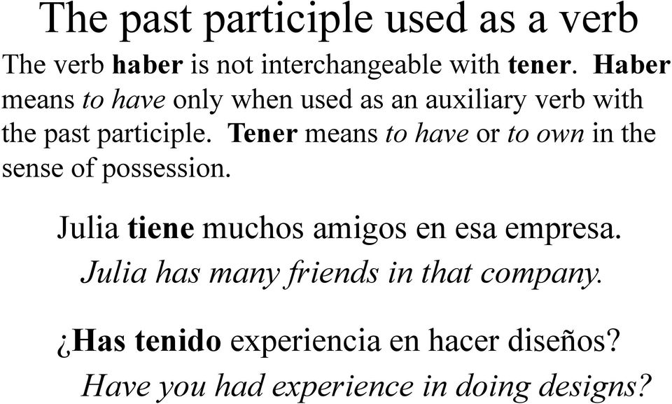 Tener means to have or to own in the sense of possession.