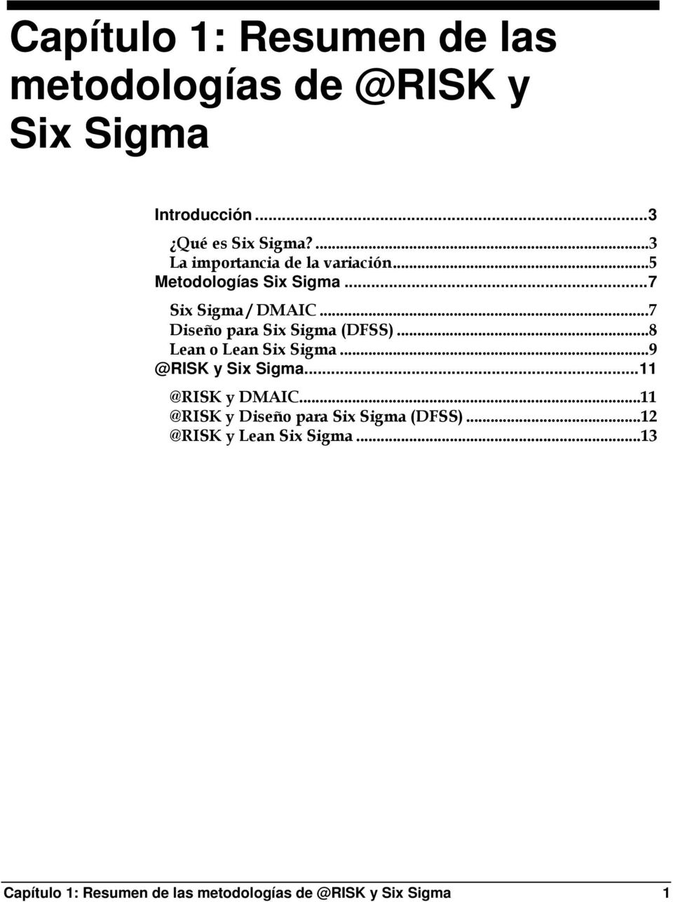 ..8 Lean o Lean Six Sigma...9 @RISK y Six Sigma...11 @RISK y DMAIC...11 @RISK y Diseño para Six Sigma (DFSS).