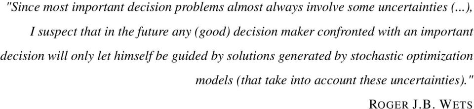 important decision will only let himself be guided by solutions generated by