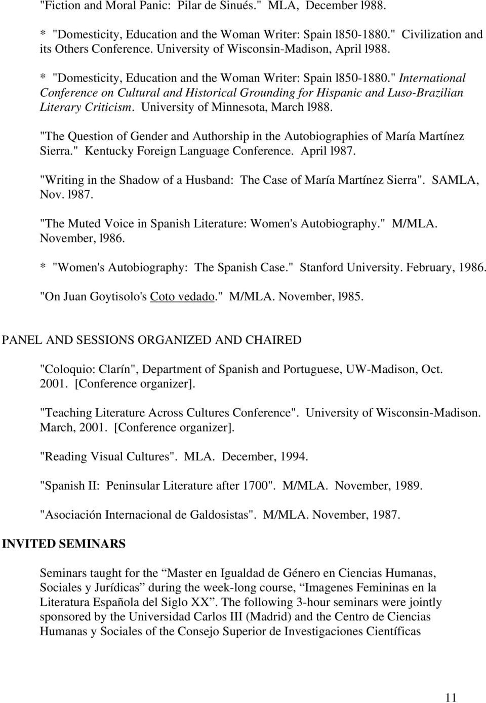 """ International Conference on Cultural and Historical Grounding for Hispanic and Luso-Brazilian Literary Criticism. University of Minnesota, March l988."