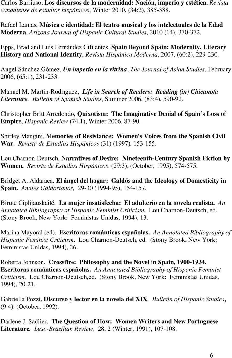Epps, Brad and Luis Fernández Cifuentes, Spain Beyond Spain: Modernity, Literary History and National Identity, Revista Hispánica Moderna, 2007, (60:2), 229-230.