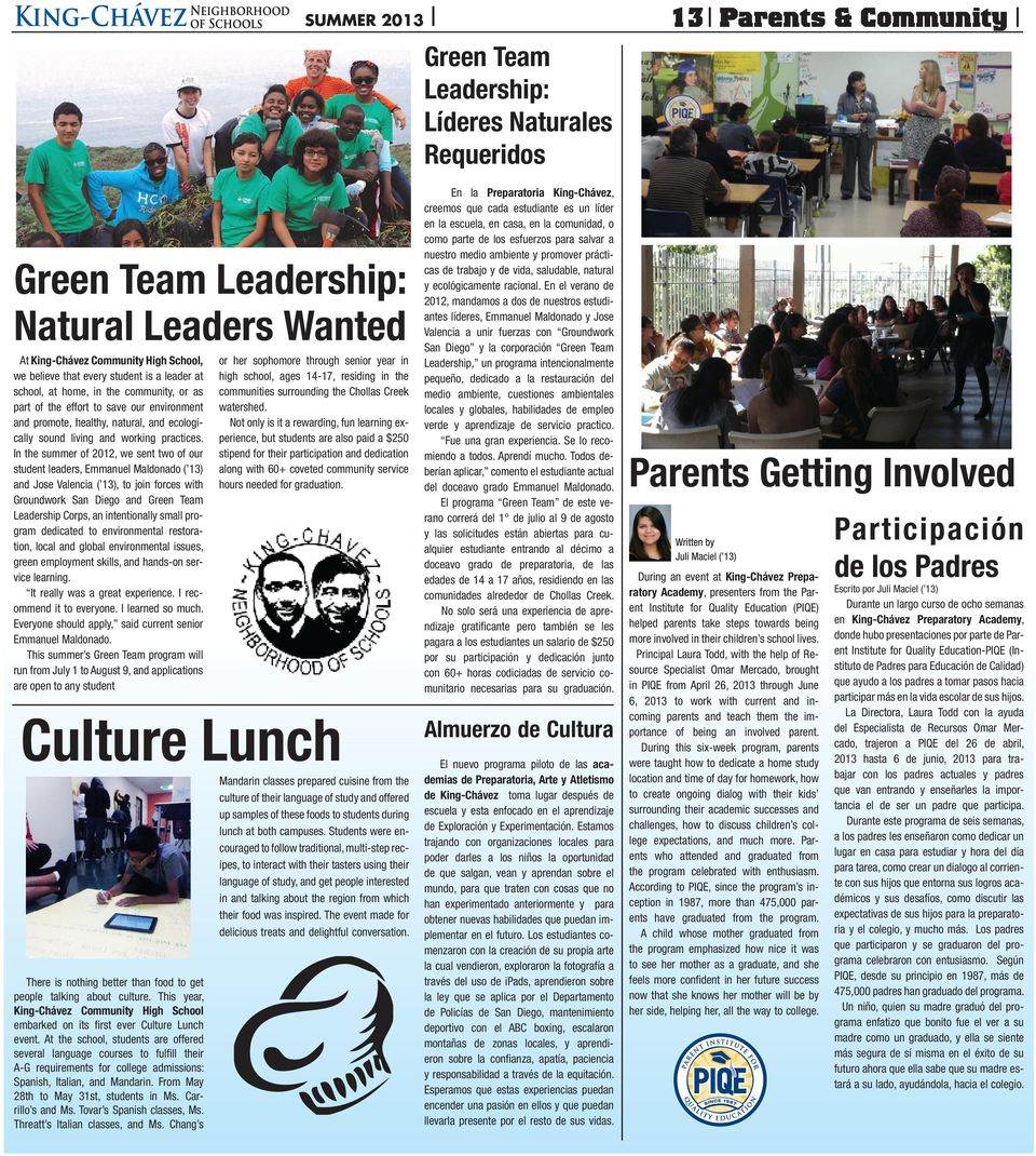 In the summer of 2012, we sent two of our student leaders, Emmanuel Maldonado ( 13) and Jose Valencia ( 13), to join forces with Groundwork San Diego and Green Team Leadership Corps, an intentionally