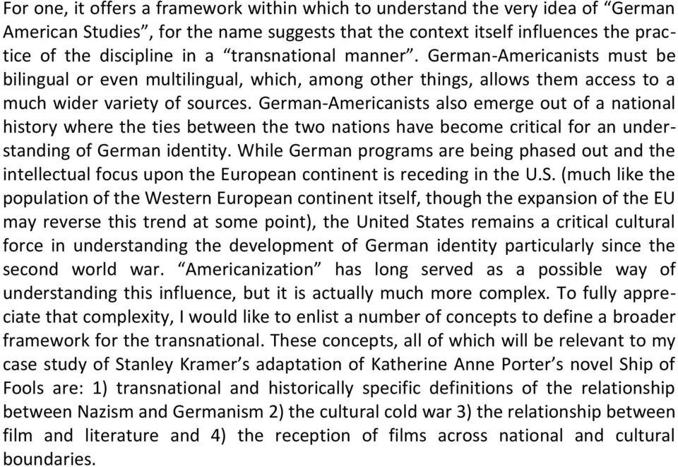 German-Americanists also emerge out of a national history where the ties between the two nations have become critical for an understanding of German identity.