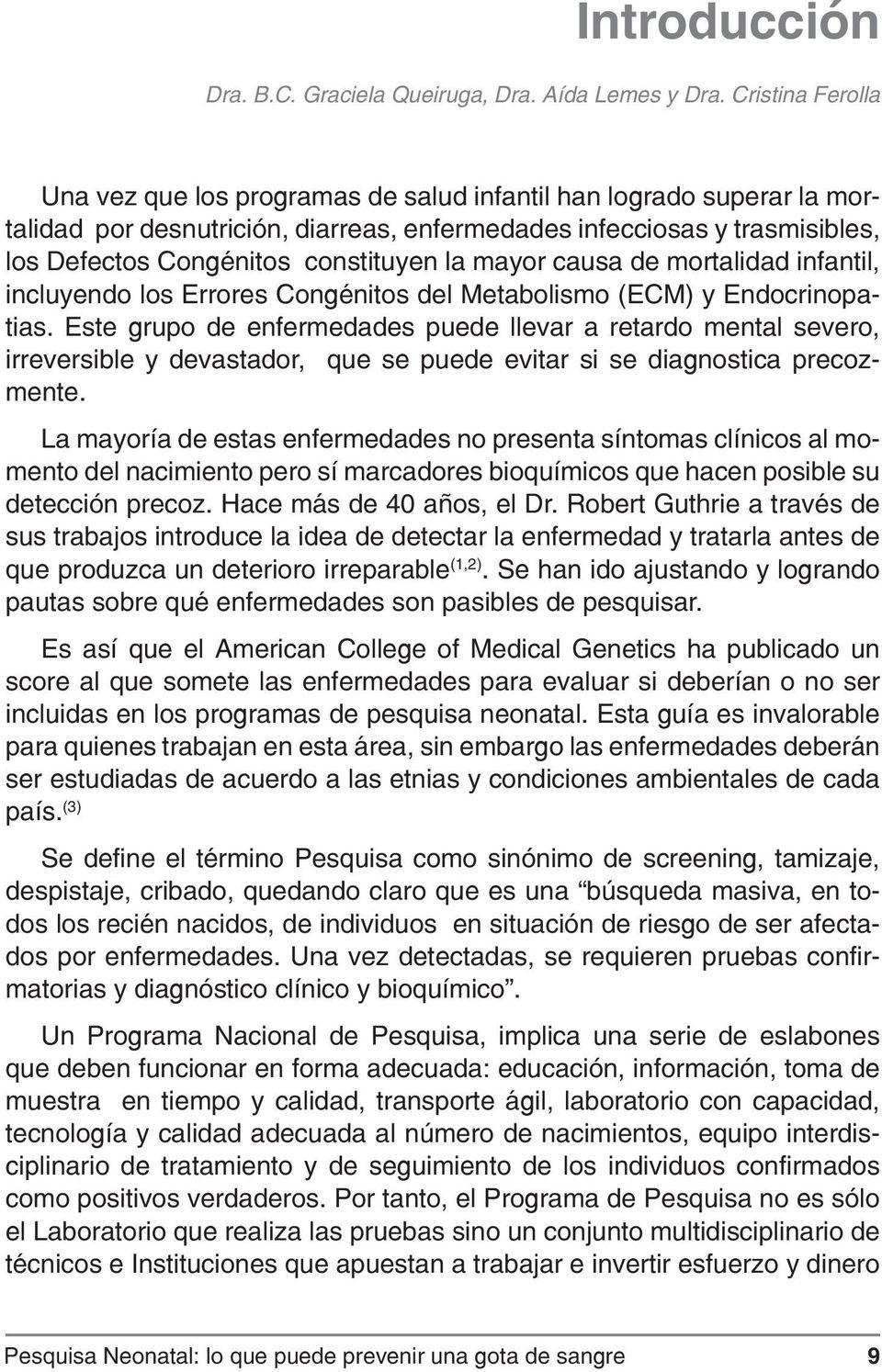 la mayor causa de mortalidad infantil, incluyendo los Errores Congénitos del Metabolismo (ECM) y Endocrinopatias.