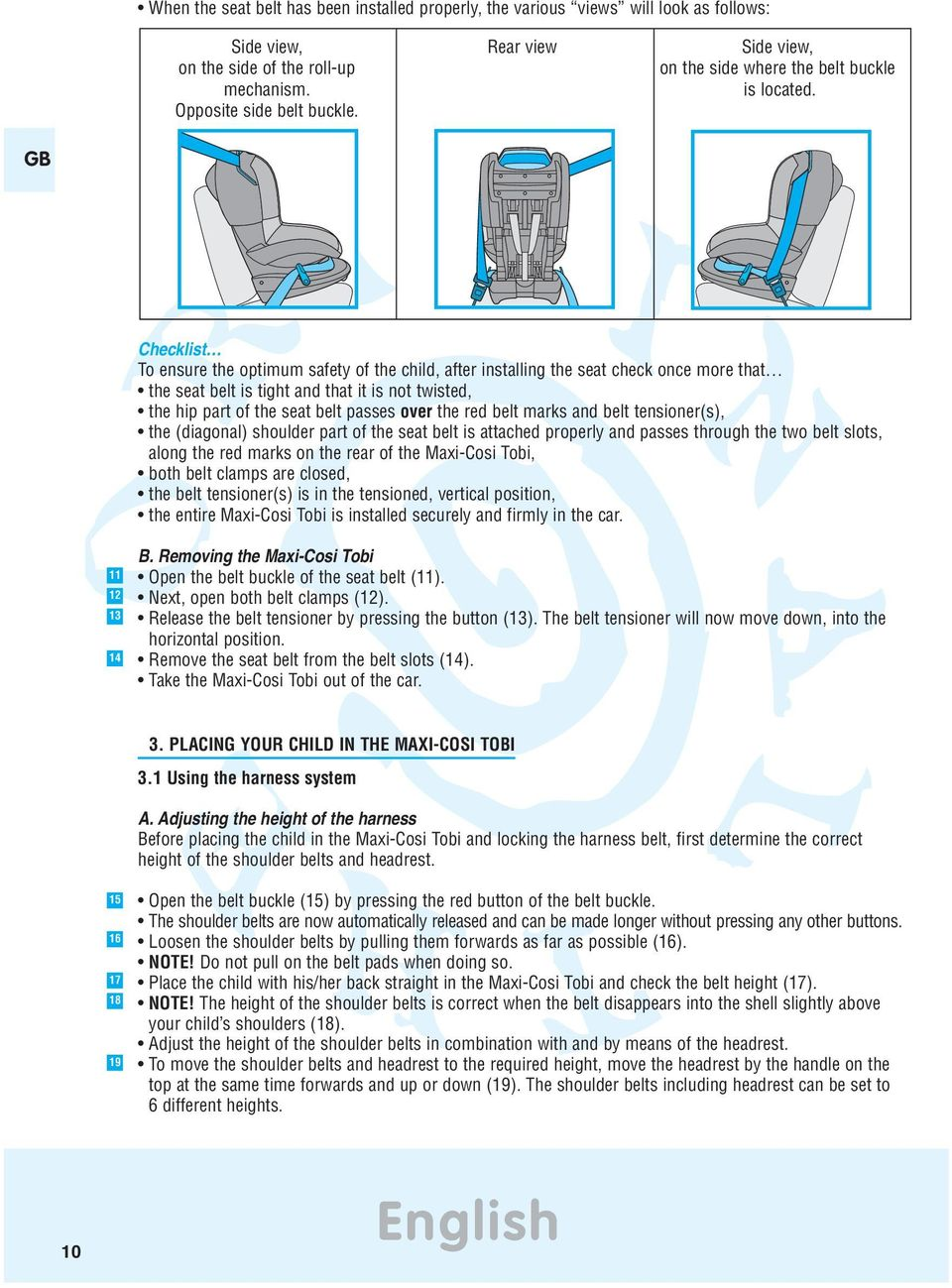 GB Checklist To ensure the optimum safety of the child, after installing the seat check once more that the seat belt is tight and that it is not twisted, the hip part of the seat belt passes over the