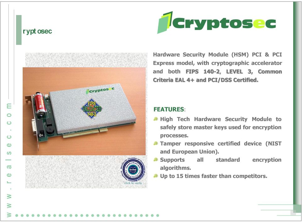 FEATURES: High Tech Hardware Security Module to safely store master keys used for encryption processes.
