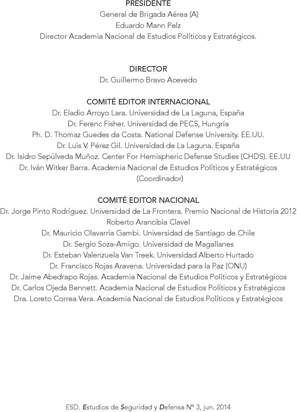 Universidad de La Laguna. España Dr. Isidro Sepúlveda Muñoz. Center For Hemispheric Defense Studies (CHDS). EE.UU Dr. Iván Witker Barra.