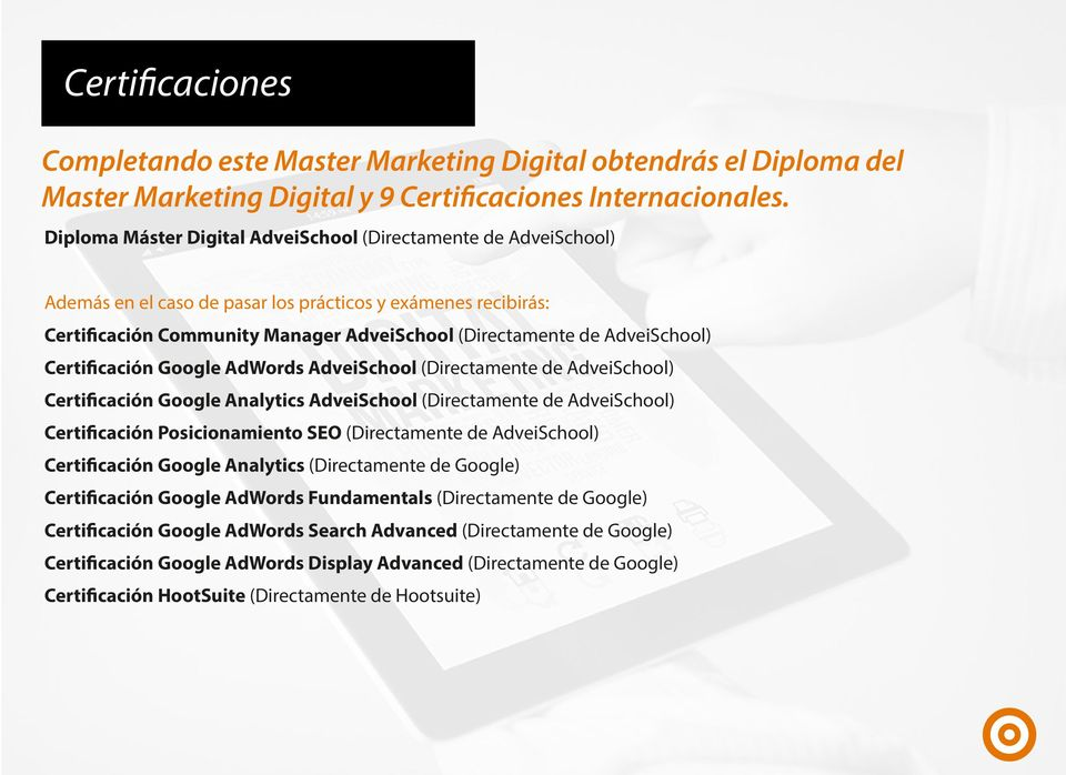 AdveiSchool) Certificación Google AdWords AdveiSchool (Directamente de AdveiSchool) Certificación Google Analytics AdveiSchool (Directamente de AdveiSchool) Certificación Posicionamiento SEO