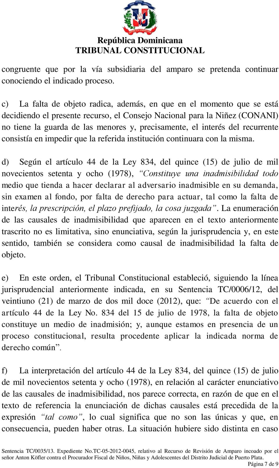 interés del recurrente consistía en impedir que la referida institución continuara con la misma.
