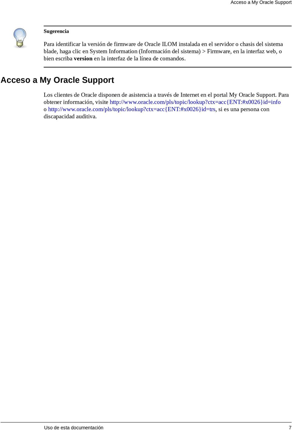 Acceso a My Oracle Support Los clientes de Oracle disponen de asistencia a través de Internet en el portal My Oracle Support.