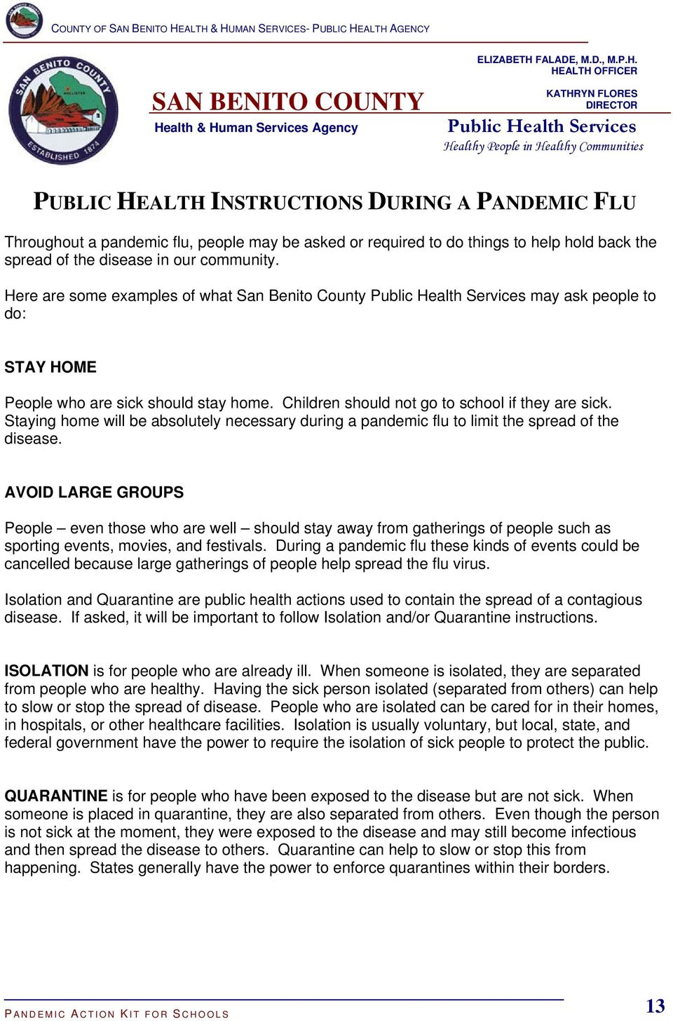 People in Healthy Communities PUBLIC HEALTH INSTRUCTIONS DURING A PANDEMIC FLU Throughout a pandemic flu, people may be asked or required to do things to help hold back the spread of the disease in