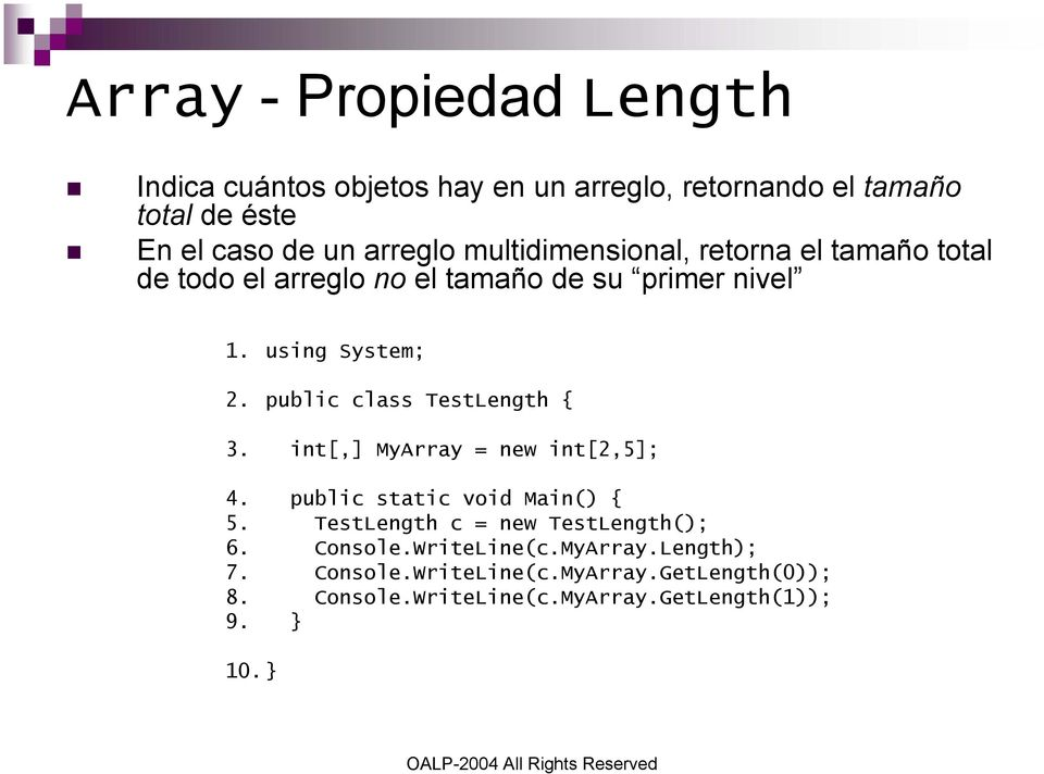 public class TestLength { 3. int[,] MyArray = new int[2,5]; 4. public static void Main() { 5.