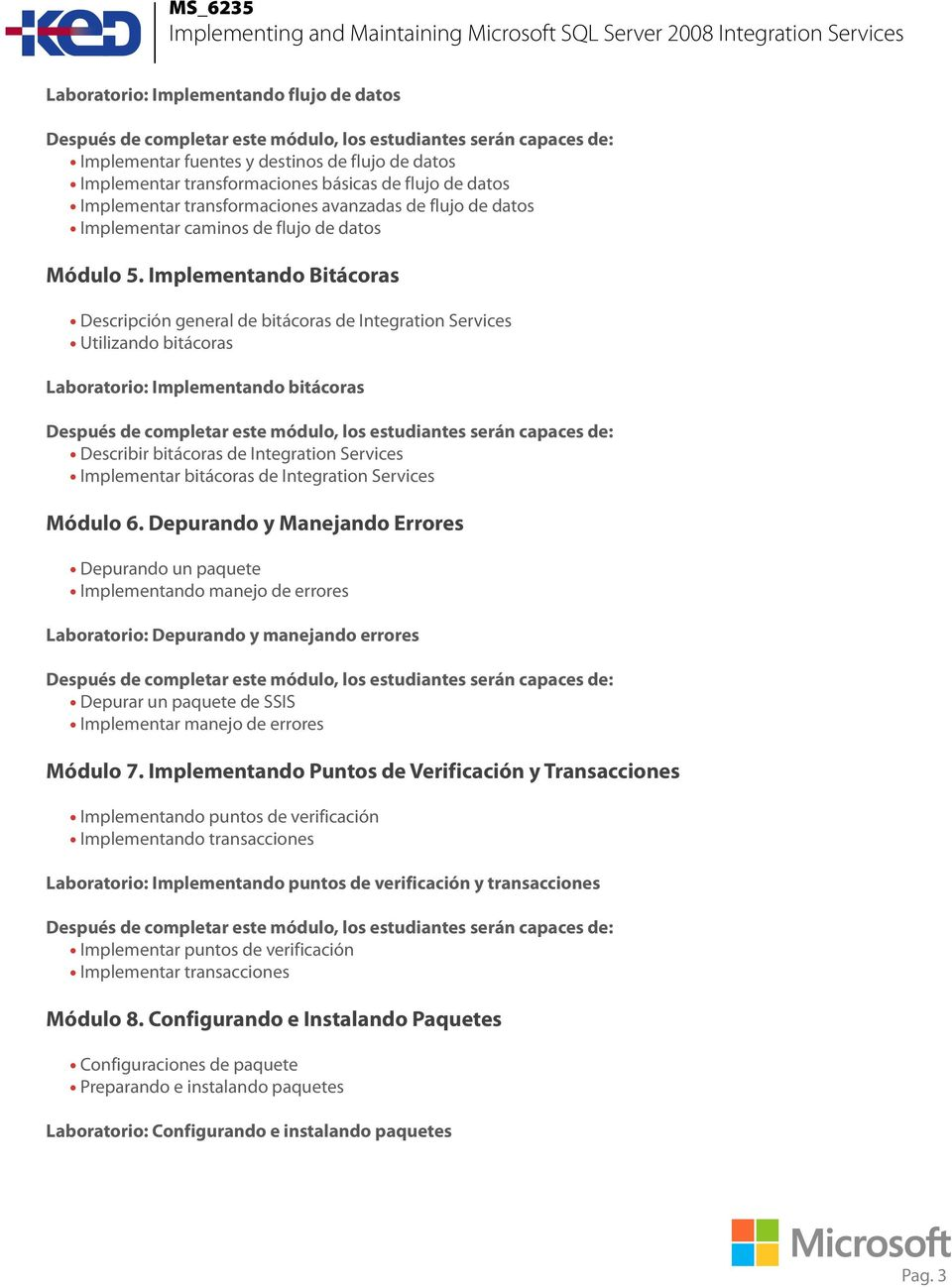 Implementando Bitácoras Descripción general de bitácoras de Integration Services Utilizando bitácoras Laboratorio: Implementando bitácoras Describir bitácoras de Integration Services Implementar