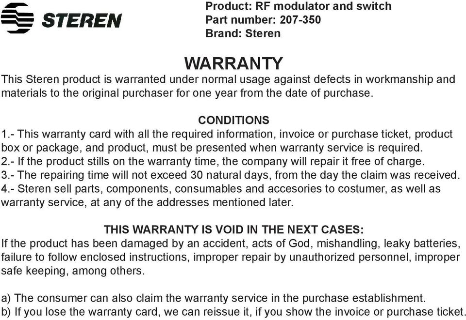 - This warranty card with all the required information, invoice or purchase ticket, product box or package, and product, must be presented when warranty service is required. 2.