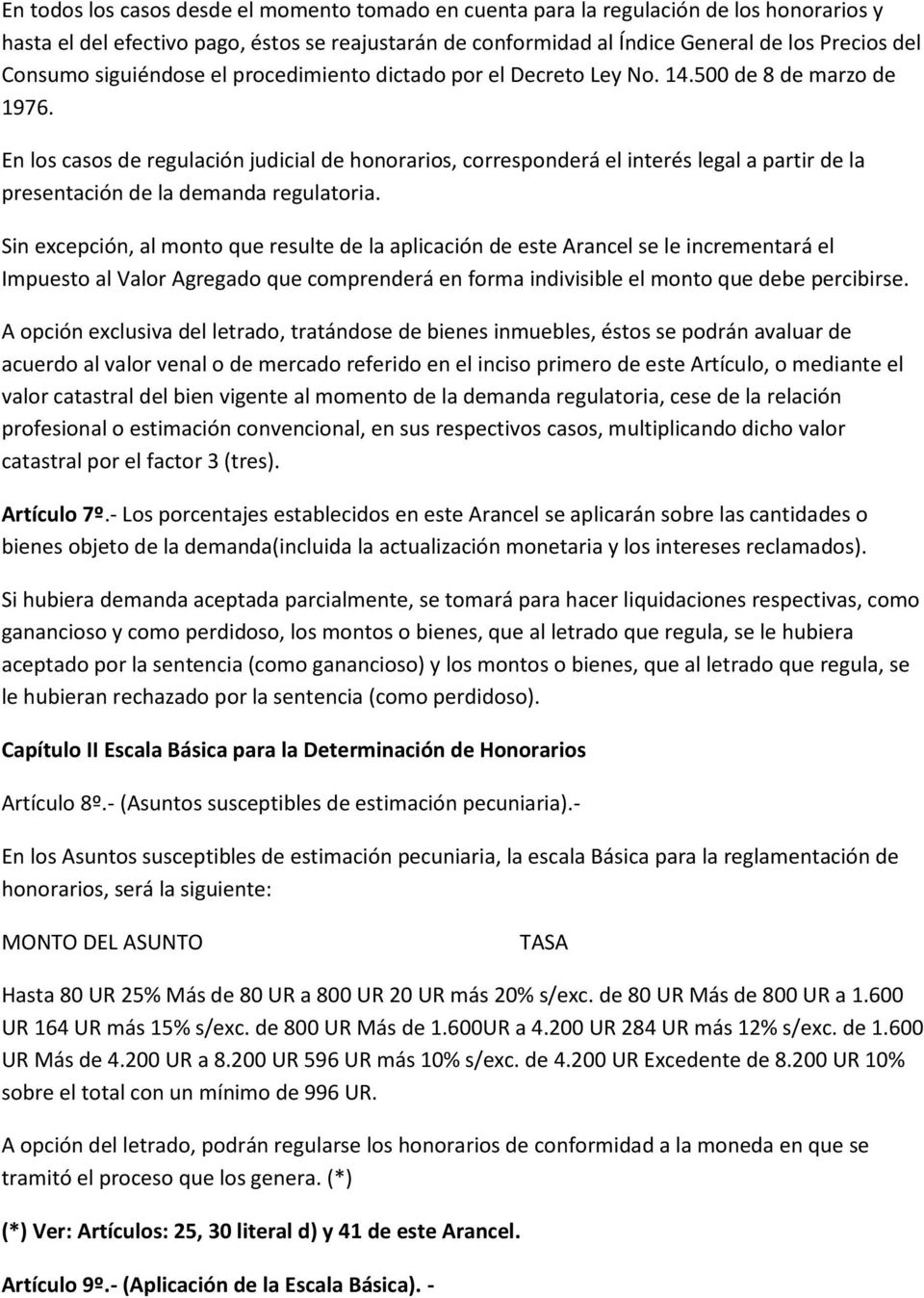 En los casos de regulación judicial de honorarios, corresponderá el interés legal a partir de la presentación de la demanda regulatoria.
