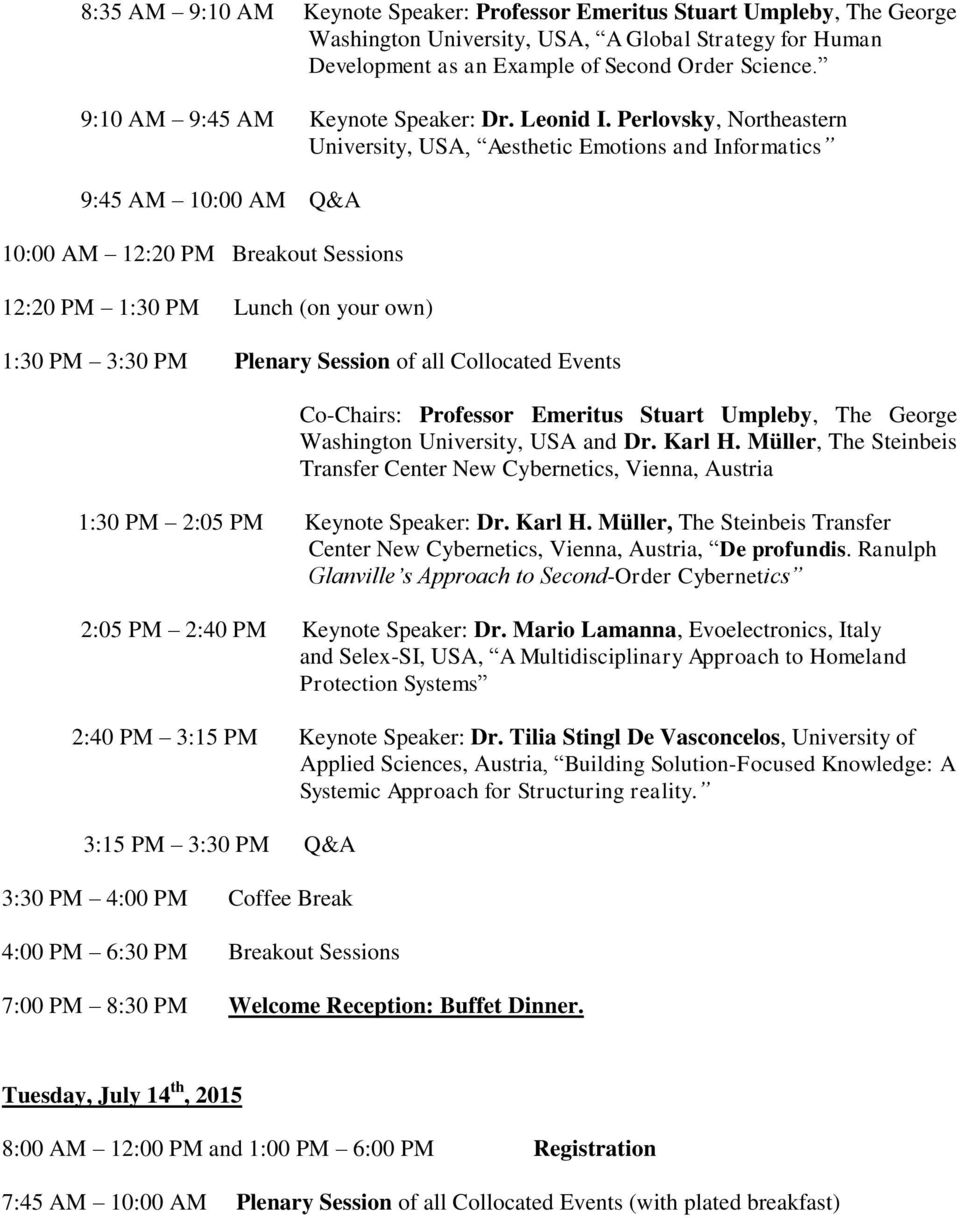 Perlovsky, Northeastern University, USA, Aesthetic Emotions and Informatics 9:45 AM 10:00 AM Q&A 10:00 AM 12:20 PM Breakout Sessions 12:20 PM 1:30 PM Lunch (on your own) 1:30 PM 3:30 PM Plenary