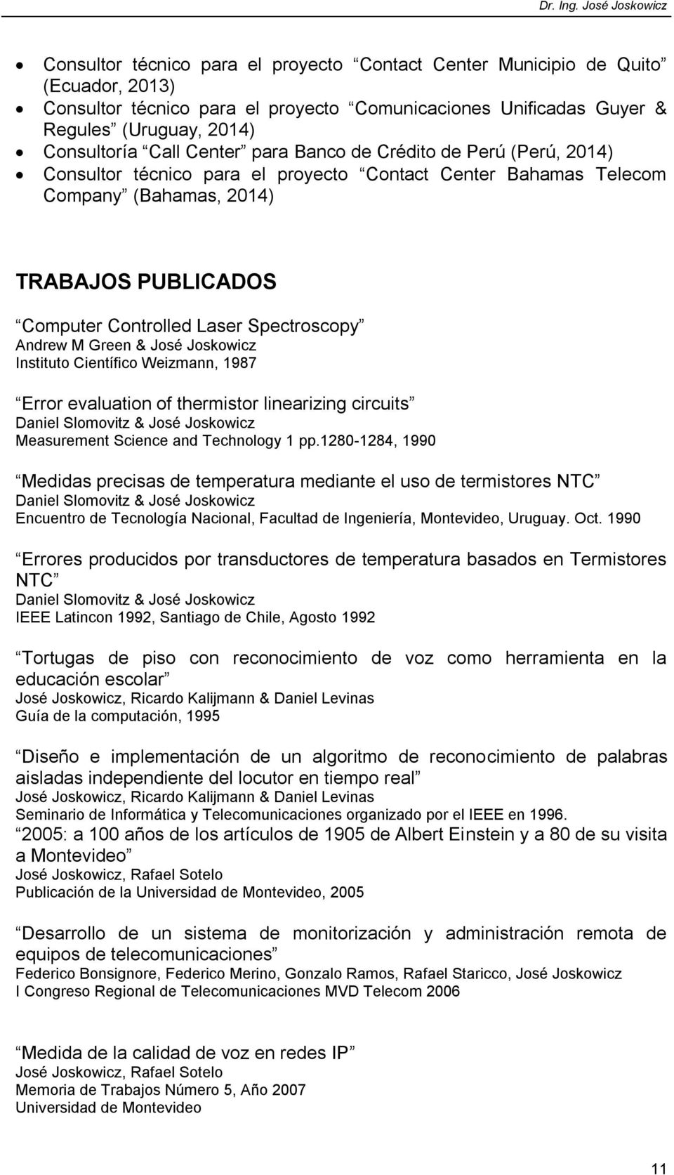 Andrew M Green & José Joskowicz Instituto Científico Weizmann, 1987 Error evaluation of thermistor linearizing circuits Daniel Slomovitz & José Joskowicz Measurement Science and Technology 1 pp.