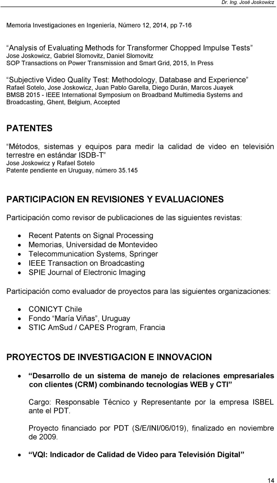 Marcos Juayek BMSB 2015 - IEEE International Symposium on Broadband Multimedia Systems and Broadcasting, Ghent, Belgium, Accepted PATENTES Métodos, sistemas y equipos para medir la calidad de video