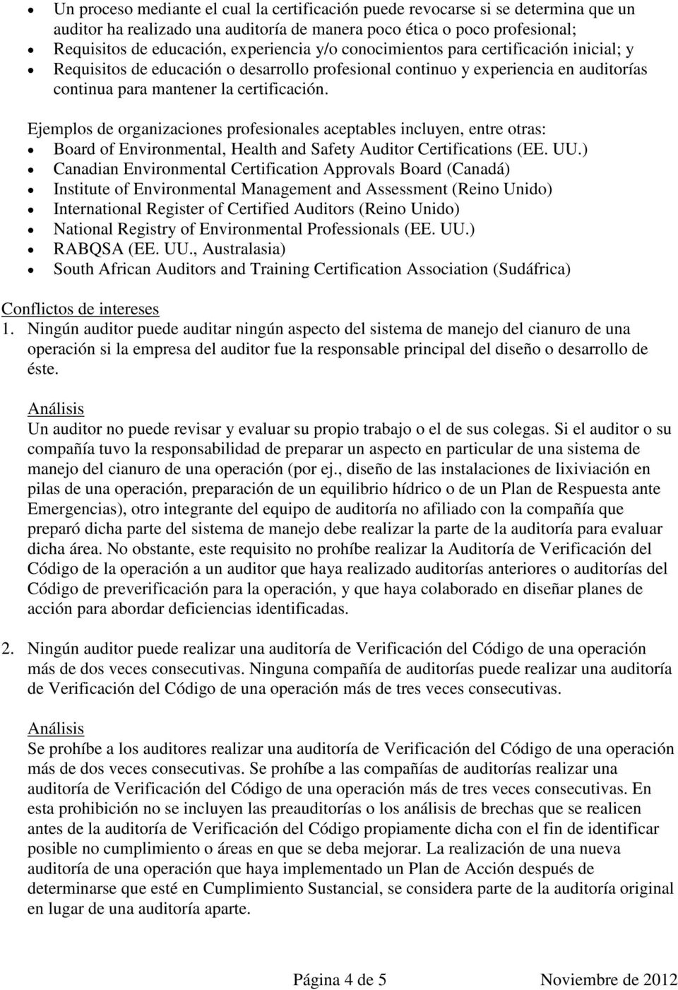 Ejemplos de organizaciones profesionales aceptables incluyen, entre otras: Board of Environmental, Health and Safety Auditor Certifications (EE. UU.