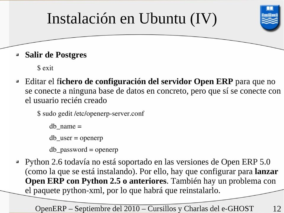 conf db_name = db_user = openerp db_password = openerp Python 2.6 todavía no está soportado en las versiones de Open ERP 5.